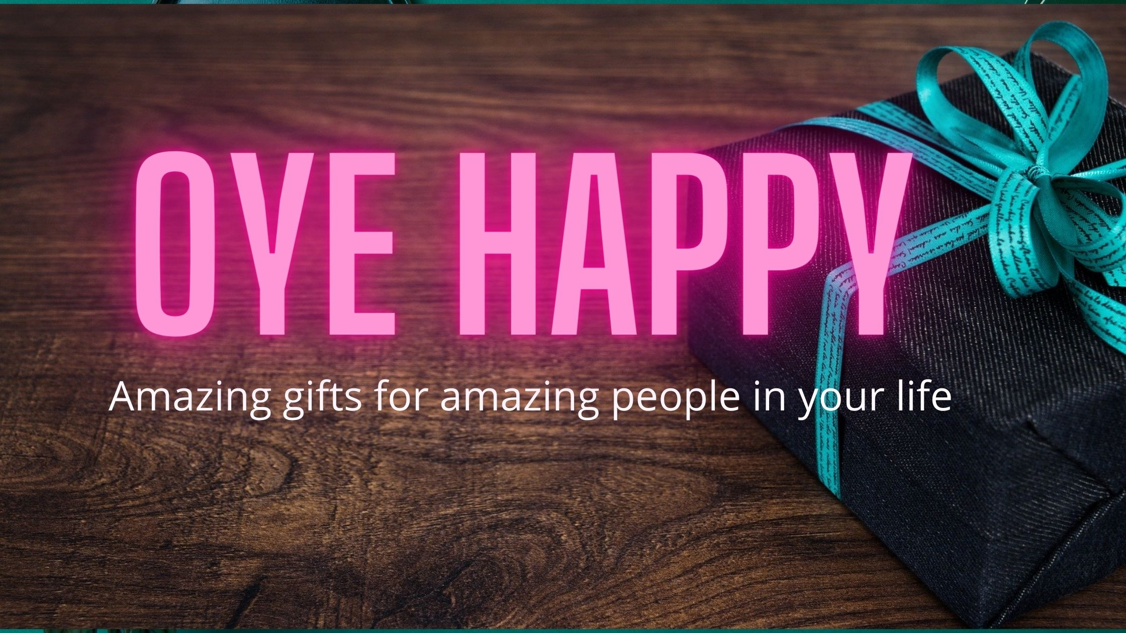 You are currently viewing Oye Happy – Amazing Gifts for Amazing People in Your Life